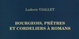 Bourgeois, prêtres et cordeliers à Romans – Ludovic Viallet