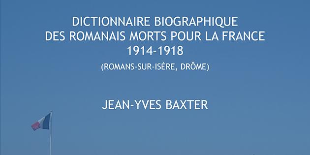 Dictionnaire biographique des romanais Morts pour la France, 1914-1918 - Jean-Yves Baxter