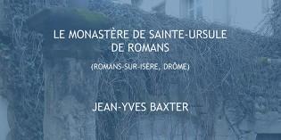 Le monastère de Sainte-Ursule de Romans – Jean-Yves Baxter