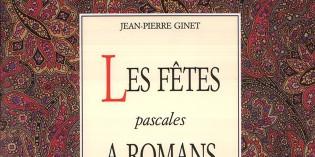 Les fêtes pascales à Romans sous la Renaissance – Jean-Pierre Ginet
