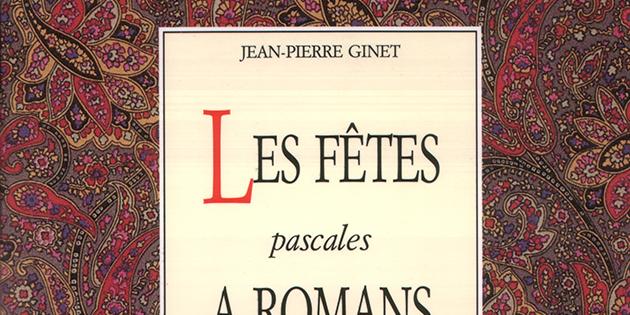 Les fêtes pascales à Romans sous la Renaissance - Jean-Pierre Ginet