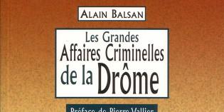 Les grandes affaires criminelles de la Drôme – Alain Balsan