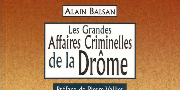 Les grandes affaires criminelles de la Drôme - Alain Balsan